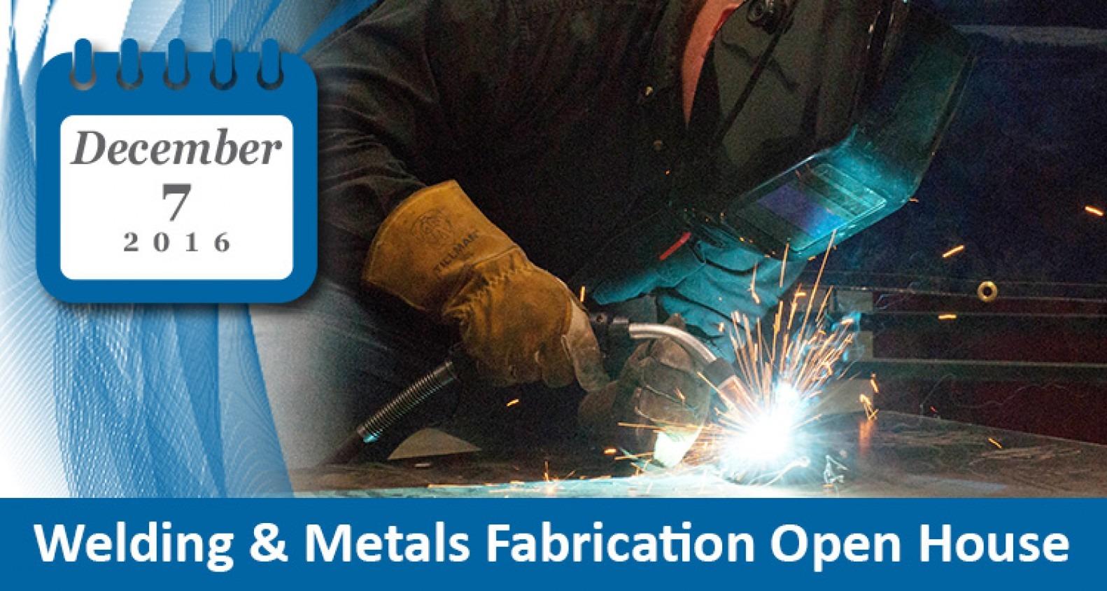 Welding & Metals Fabrication Open House | December 7, 2016